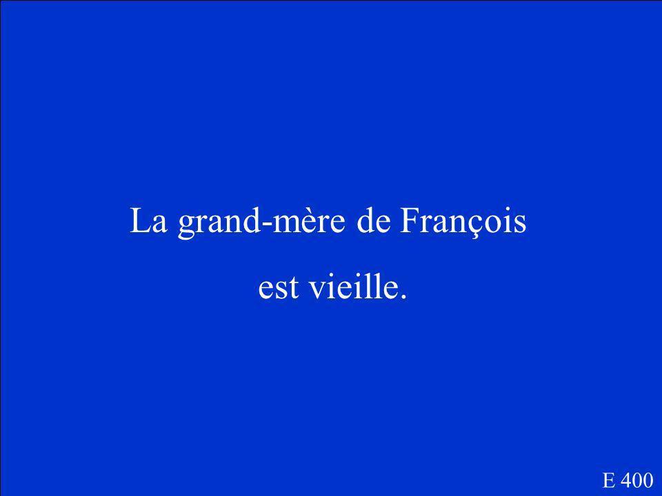 Est-ce que la grand-mère de François est jeune ou vieille? E 400