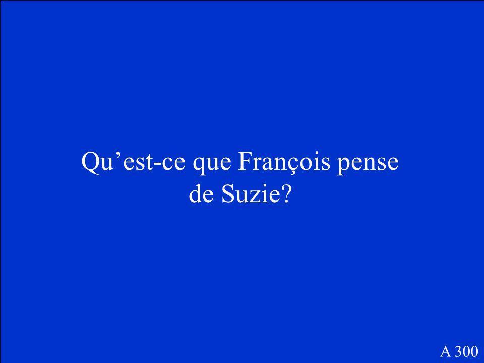 Le problème de François est quil veut sortir avec Suzie, mais elle ne connaît pas François. A 200