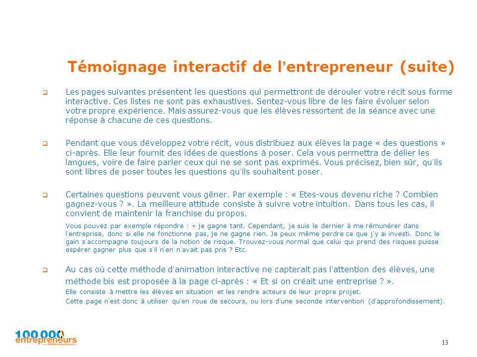 Témoignage interactif de lentrepreneur (suite) Les pages suivantes présentent les questions qui permettront de dérouler votre récit sous forme interac