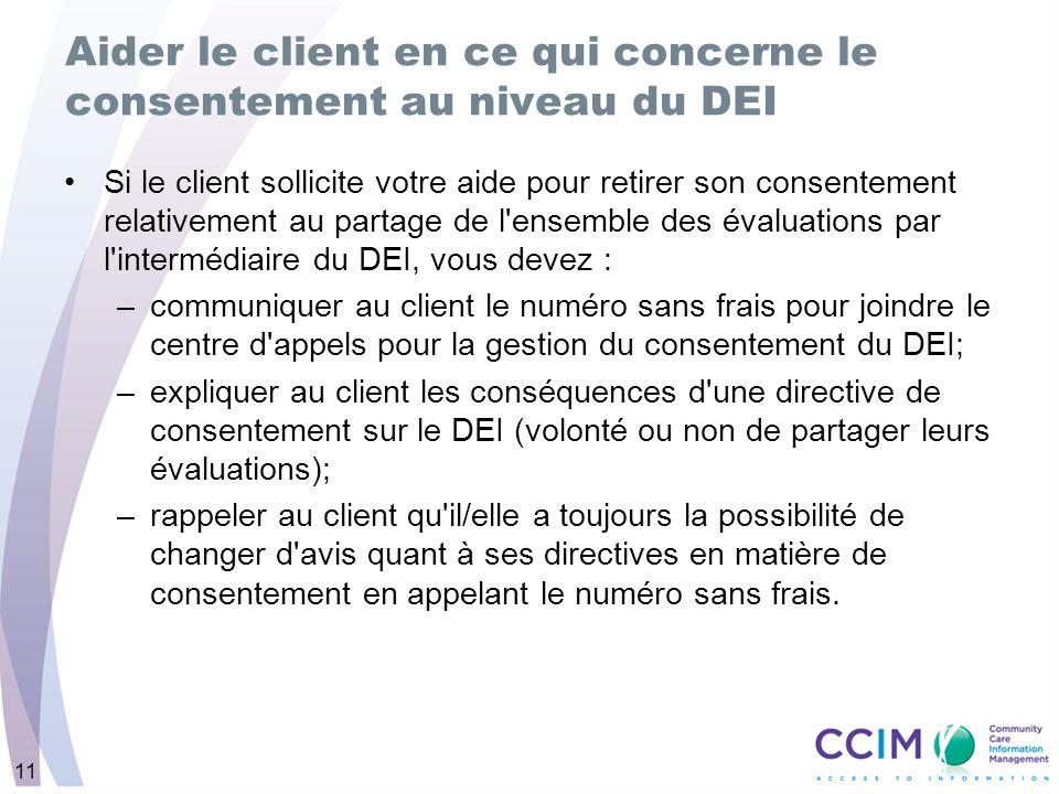 11 Aider le client en ce qui concerne le consentement au niveau du DEI Si le client sollicite votre aide pour retirer son consentement relativement au
