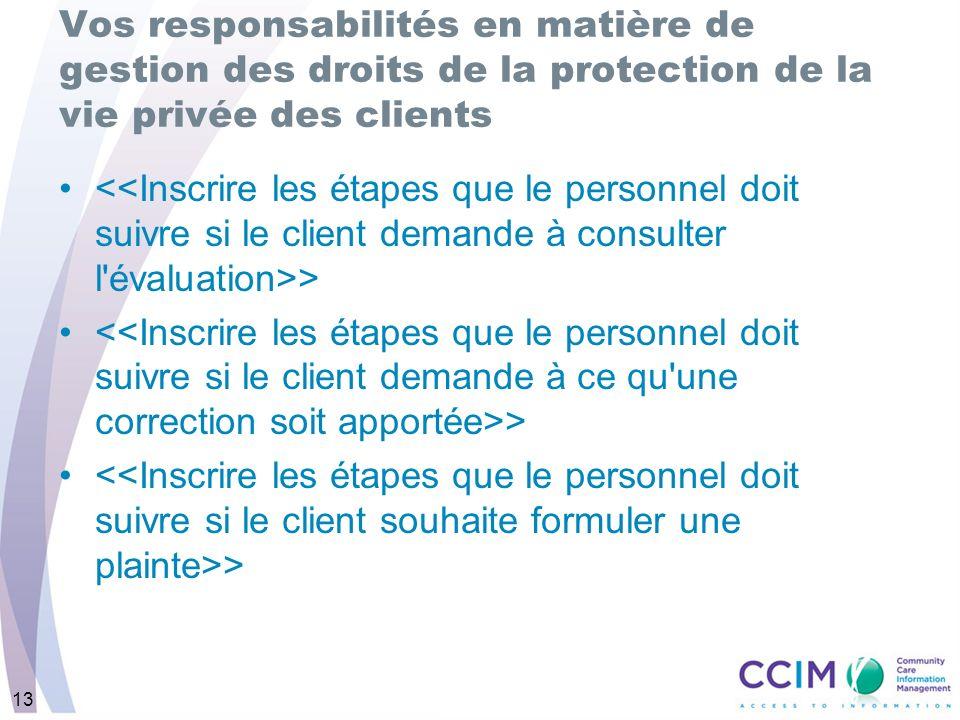 13 Vos responsabilités en matière de gestion des droits de la protection de la vie privée des clients >