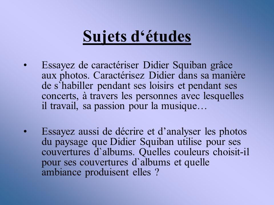 Sujets détudes Essayez de caractériser Didier Squiban grâce aux photos. Caractérisez Didier dans sa manière de s`habiller pendant ses loisirs et penda