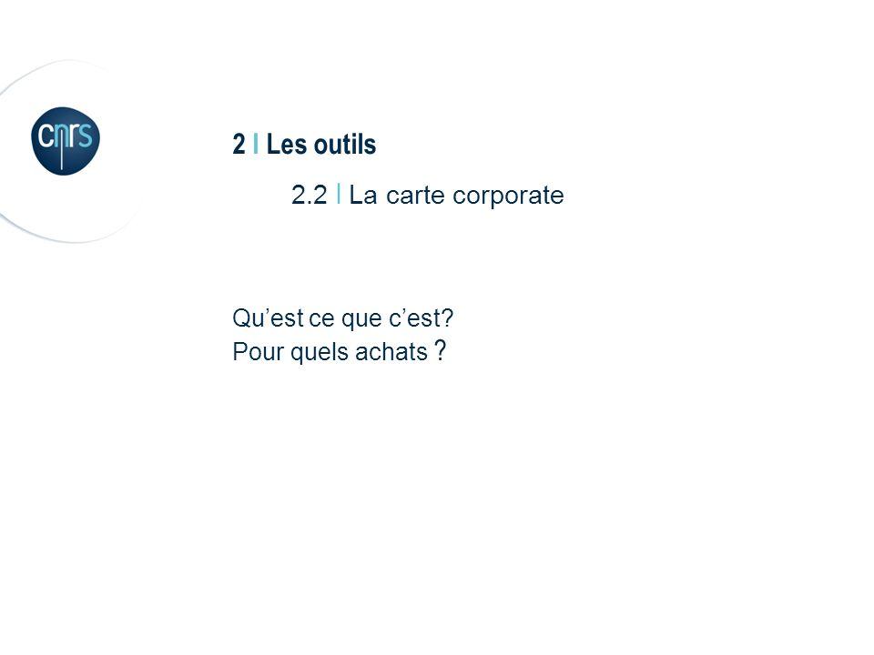 2 I Les outils 2.2 I La carte corporate Quest ce que cest? Pour quels achats ?