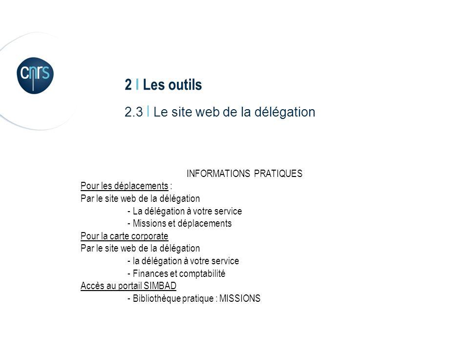 2 I Les outils 2.3 I Le site web de la délégation INFORMATIONS PRATIQUES Pour les déplacements : Par le site web de la délégation - La délégation à vo