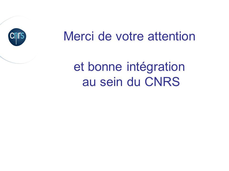 Merci de votre attention et bonne intégration au sein du CNRS