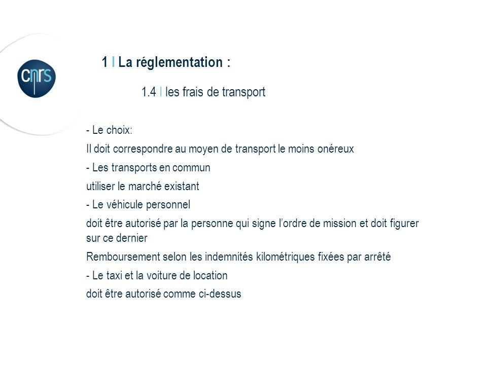 1 I La réglementation : 1.4 I les frais de transport - Le choix: Il doit correspondre au moyen de transport le moins onéreux - Les transports en commu