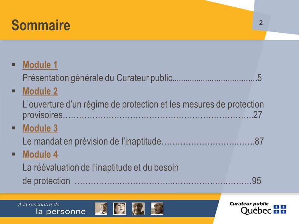 3 Sommaire Module 5 Aptitude et consentements……..…….........................................136 Module 6 Le rôle de tuteur ou curateur………….……………………………170 Module 7 La représentation publique et les interventions du Curateur public du Québec….……………..……….……..……………….…………178