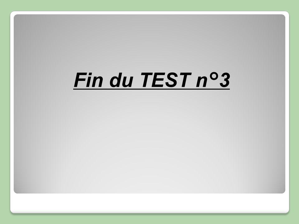 Fin du TEST n°3