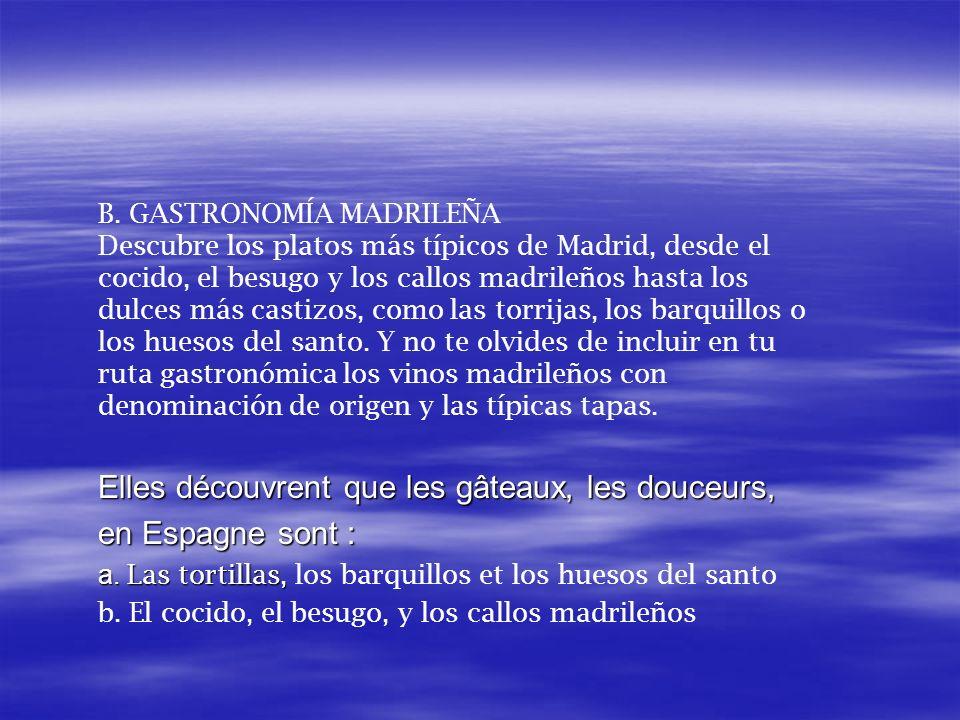 B. GASTRONOMÍA MADRILEÑA Descubre los platos más típicos de Madrid, desde el cocido, el besugo y los callos madrileños hasta los dulces más castizos,