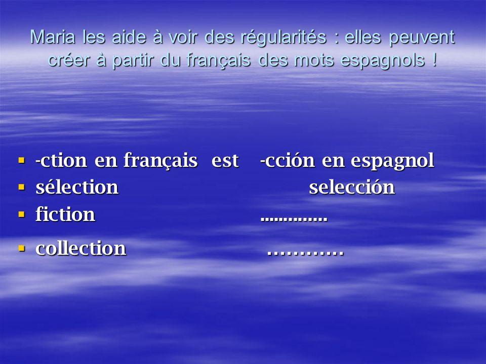 Maria les aide à voir des régularités : elles peuvent créer à partir du français des mots espagnols .