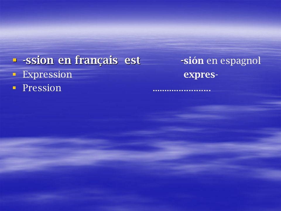 -ssion en français est - -ssion en français est - sión en espagnol Expression expres- Pression........................