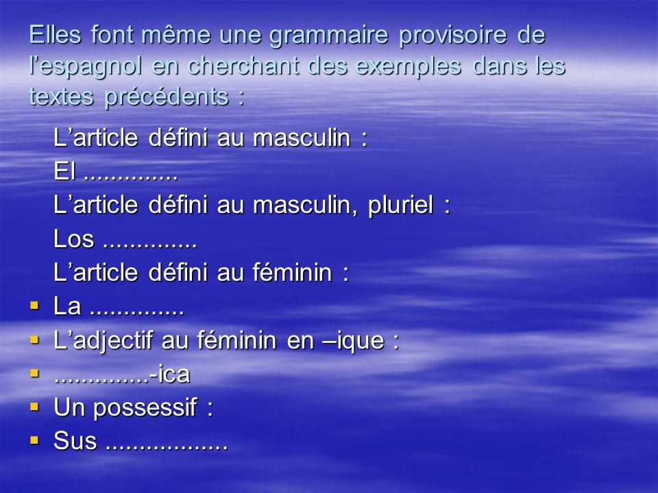 Elles font même une grammaire provisoire de lespagnol en cherchant des exemples dans les textes précédents : Larticle défini au masculin : El..............