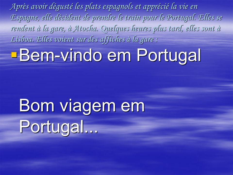 Après avoir dégusté les plats espagnols et apprécié la vie en Espagne, elle décident de prendre le train pour le Portugal.
