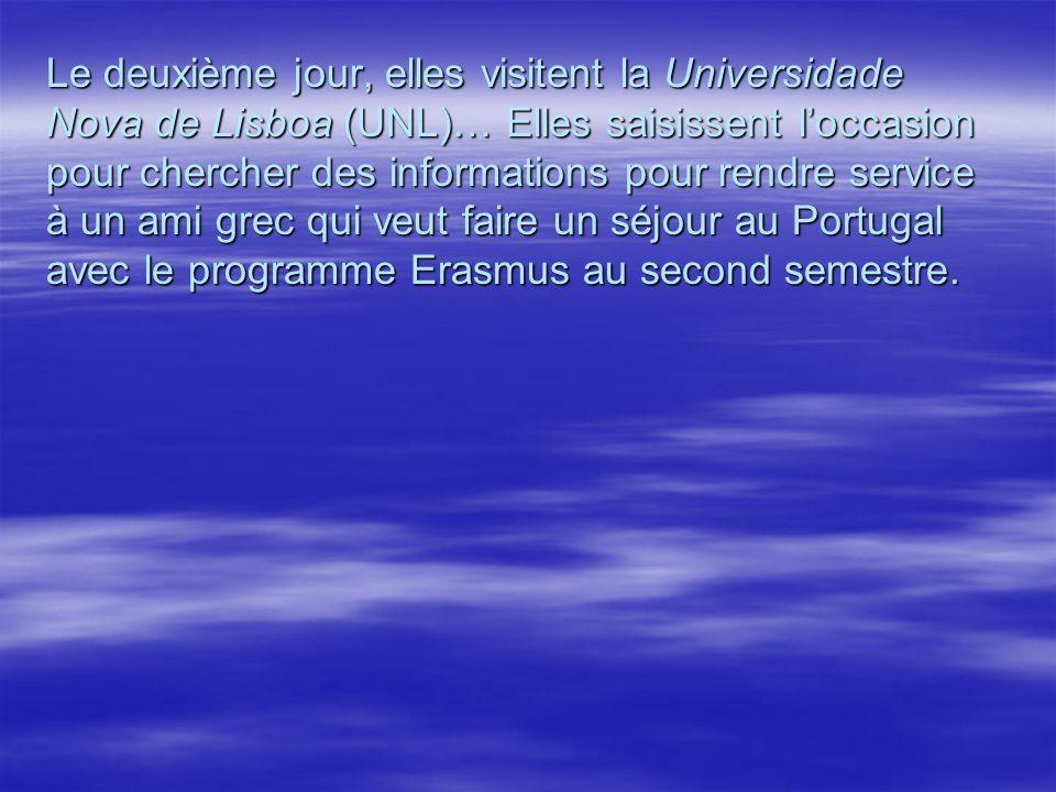Le deuxième jour, elles visitent la Universidade Nova de Lisboa (UNL)… Elles saisissent loccasion pour chercher des informations pour rendre service à un ami grec qui veut faire un séjour au Portugal avec le programme Erasmus au second semestre.