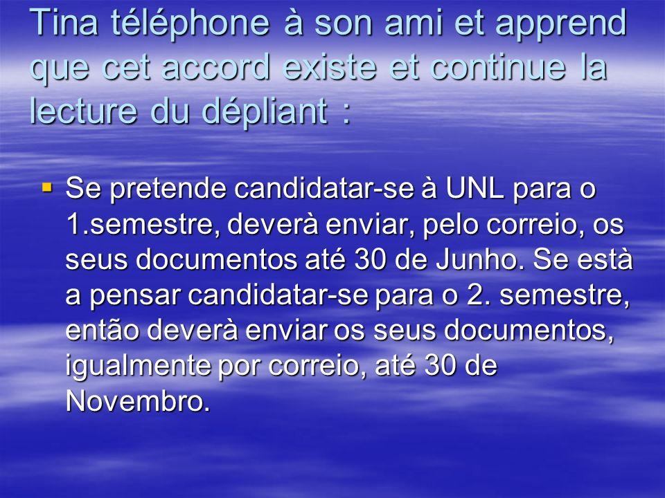 Tina téléphone à son ami et apprend que cet accord existe et continue la lecture du dépliant : Se pretende candidatar-se à UNL para o 1.semestre, deverà enviar, pelo correio, os seus documentos até 30 de Junho.