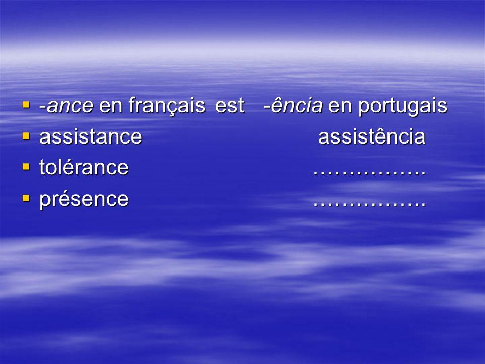 -ance en françaisest -ência en portugais -ance en françaisest -ência en portugais assistance assistência assistance assistência tolérance…………….