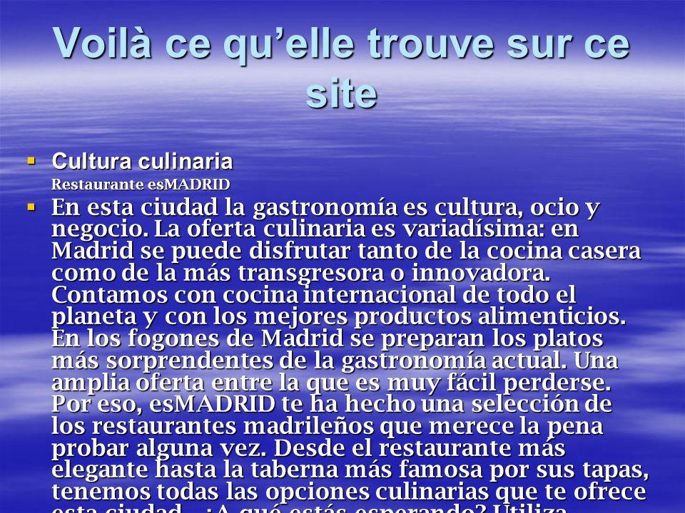 Voilà ce quelle trouve sur ce site Cultura culinaria Cultura culinaria Restaurante esMADRID En esta ciudad la gastronomía es cultura, ocio y negocio.
