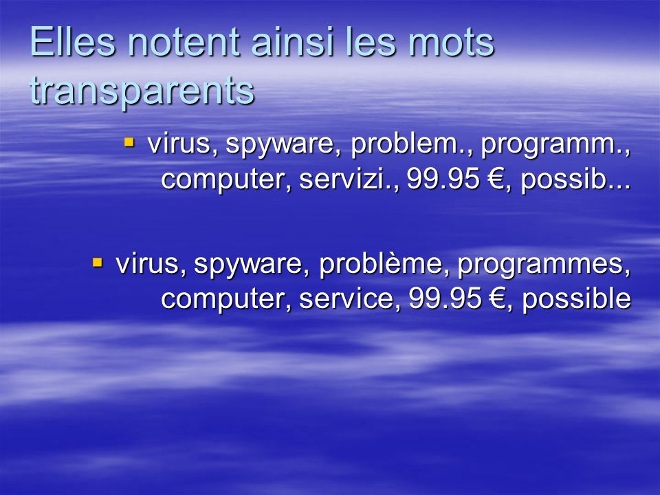 Elles notent ainsi les mots transparents virus, spyware, problem., programm., computer, servizi., 99.95, possib... virus, spyware, problem., programm.