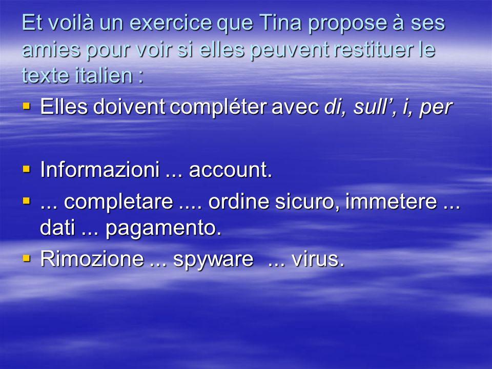 Et voilà un exercice que Tina propose à ses amies pour voir si elles peuvent restituer le texte italien : Elles doivent compléter avec di, sull, i, per Elles doivent compléter avec di, sull, i, per Informazioni...