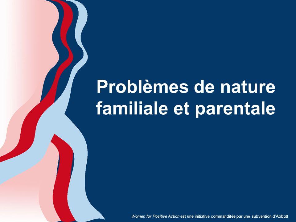 Women for Positive Action est une initiative commanditée par une subvention d'Abbott Problèmes de nature familiale et parentale