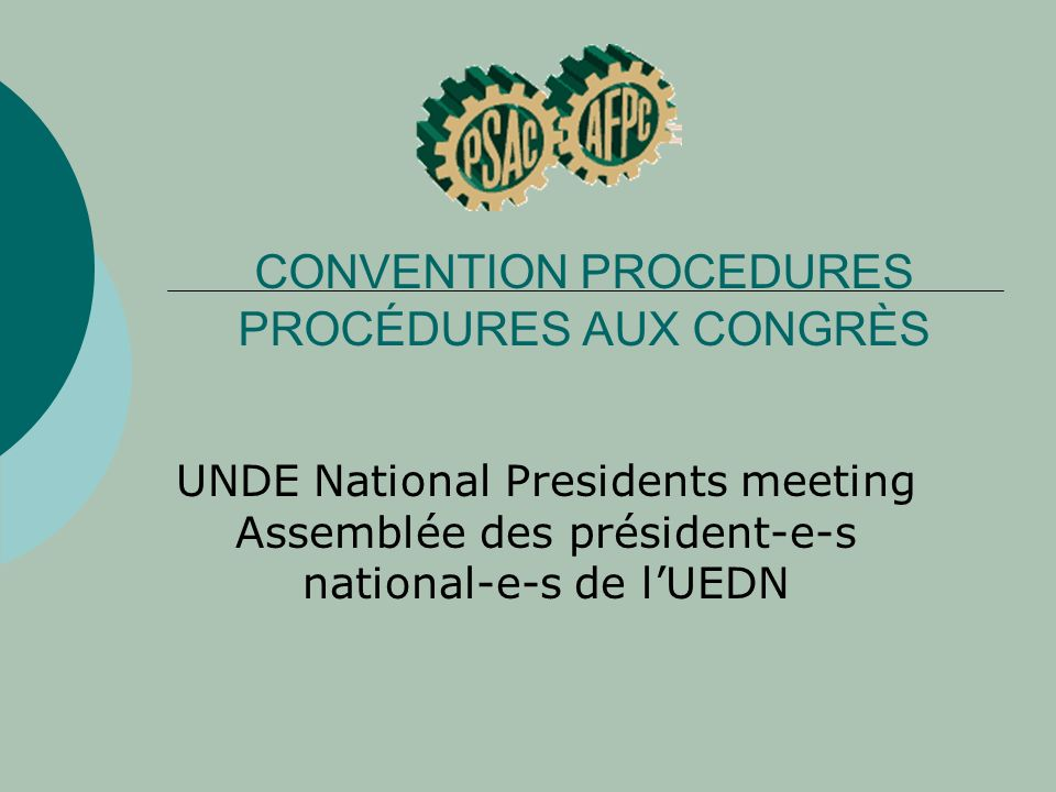 CONVENTION PROCEDURES PROCÉDURES AUX CONGRÈS UNDE National Presidents meeting Assemblée des président-e-s national-e-s de lUEDN
