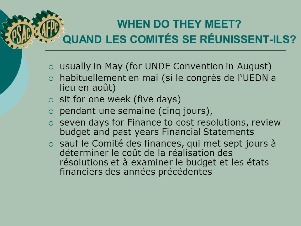WHEN DO THEY MEET? QUAND LES COMITÉS SE RÉUNISSENT ILS? usually in May (for UNDE Convention in August) habituellement en mai (si le congrès de lUEDN a