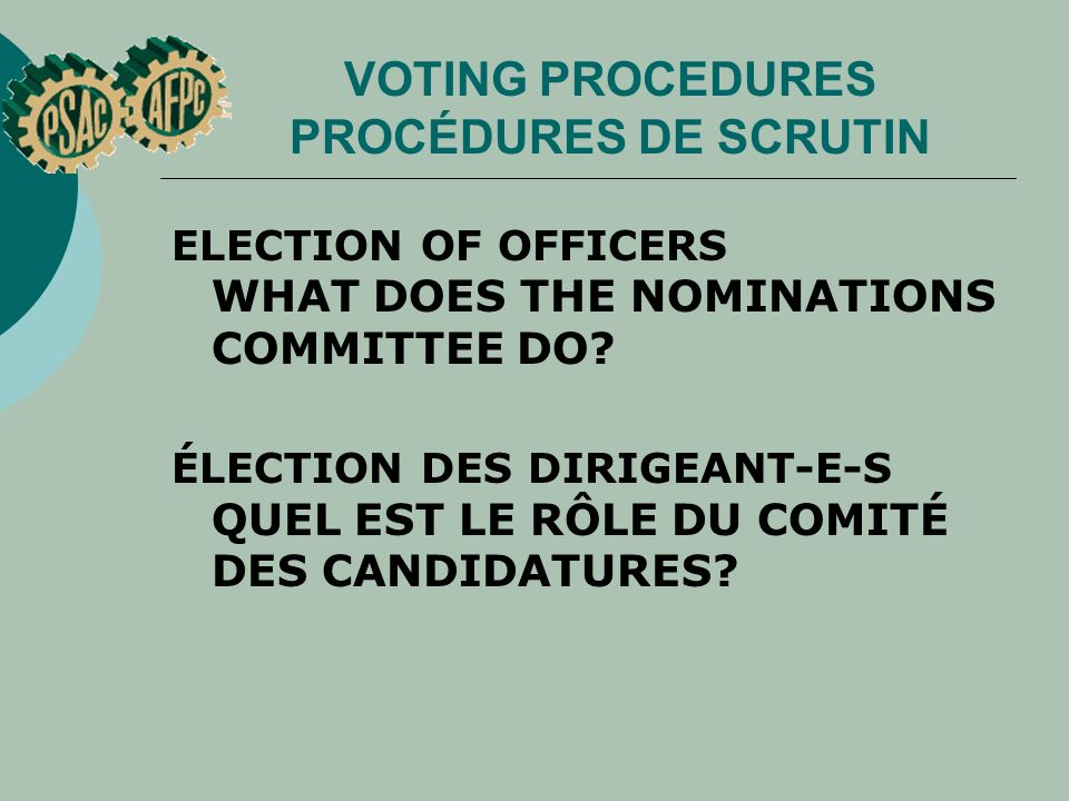 VOTING PROCEDURES PROCÉDURES DE SCRUTIN ELECTION OF OFFICERS WHAT DOES THE NOMINATIONS COMMITTEE DO? ÉLECTION DES DIRIGEANT E-S QUEL EST LE RÔLE DU CO