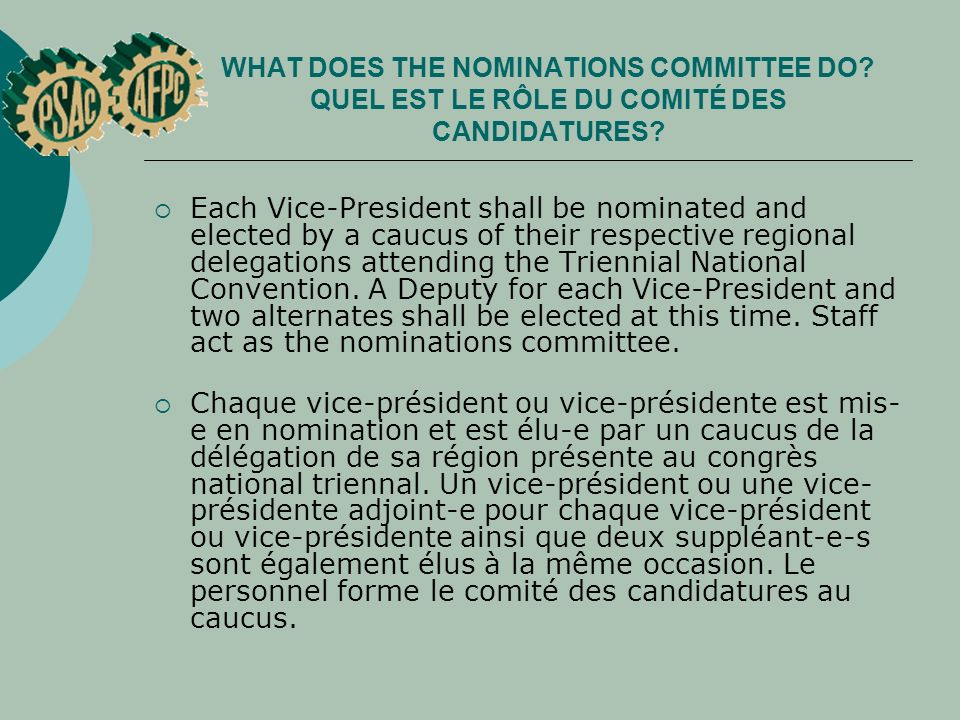 WHAT DOES THE NOMINATIONS COMMITTEE DO? QUEL EST LE RÔLE DU COMITÉ DES CANDIDATURES? Each Vice-President shall be nominated and elected by a caucus of