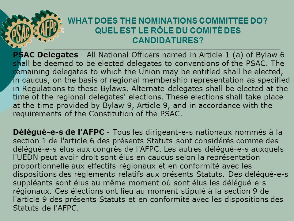 WHAT DOES THE NOMINATIONS COMMITTEE DO? QUEL EST LE RÔLE DU COMITÉ DES CANDIDATURES? PSAC Delegates - All National Officers named in Article 1 (a) of