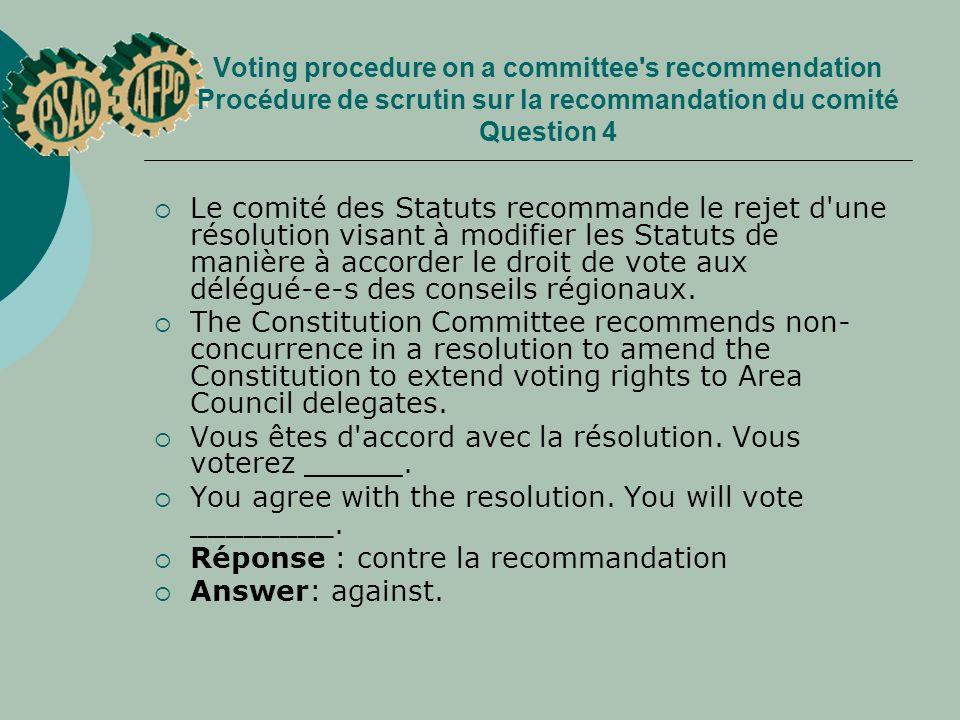 Voting procedure on a committee's recommendation Procédure de scrutin sur la recommandation du comité Question 4 Le comité des Statuts recommande le r