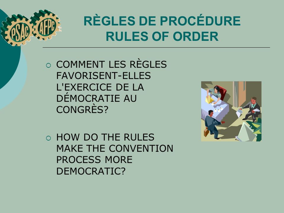 RÈGLES DE PROCÉDURE RULES OF ORDER COMMENT LES RÈGLES FAVORISENT ELLES L'EXERCICE DE LA DÉMOCRATIE AU CONGRÈS? HOW DO THE RULES MAKE THE CONVENTION PR