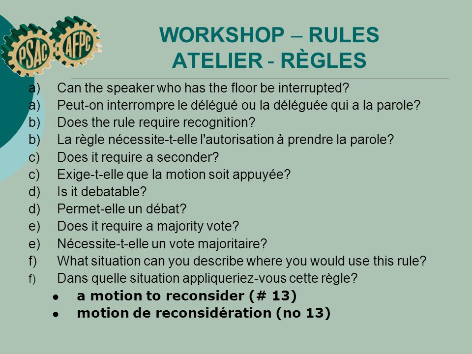 WORKSHOP – RULES ATELIER - RÈGLES a) Can the speaker who has the floor be interrupted? a)Peut on interrompre le délégué ou la déléguée qui a la parole