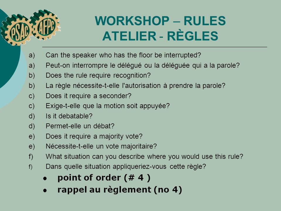 WORKSHOP – RULES ATELIER - RÈGLES a) Can the speaker who has the floor be interrupted.