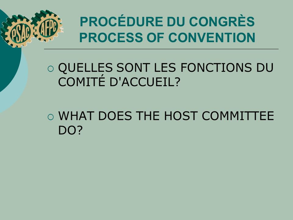 PROCÉDURE DU CONGRÈS PROCESS OF CONVENTION QUELLES SONT LES FONCTIONS DU COMITÉ D'ACCUEIL? WHAT DOES THE HOST COMMITTEE DO?