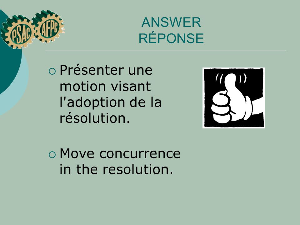 ANSWER RÉPONSE Présenter une motion visant l'adoption de la résolution. Move concurrence in the resolution.