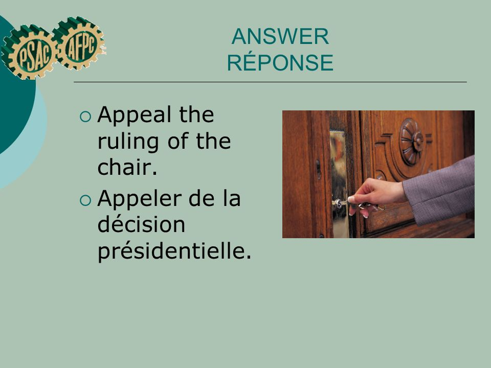 ANSWER RÉPONSE Appeal the ruling of the chair. Appeler de la décision présidentielle.