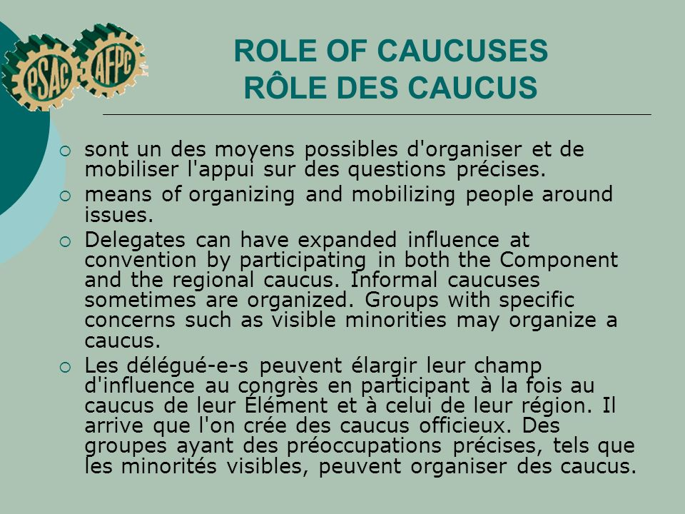 ROLE OF CAUCUSES RÔLE DES CAUCUS sont un des moyens possibles d'organiser et de mobiliser l'appui sur des questions précises. means of organizing and