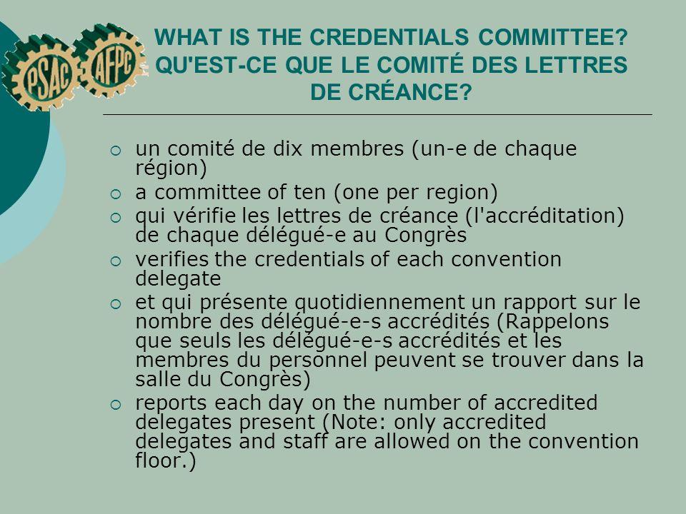 WHAT IS THE CREDENTIALS COMMITTEE? QU'EST CE QUE LE COMITÉ DES LETTRES DE CRÉANCE? un comité de dix membres (un-e de chaque région) a committee of ten