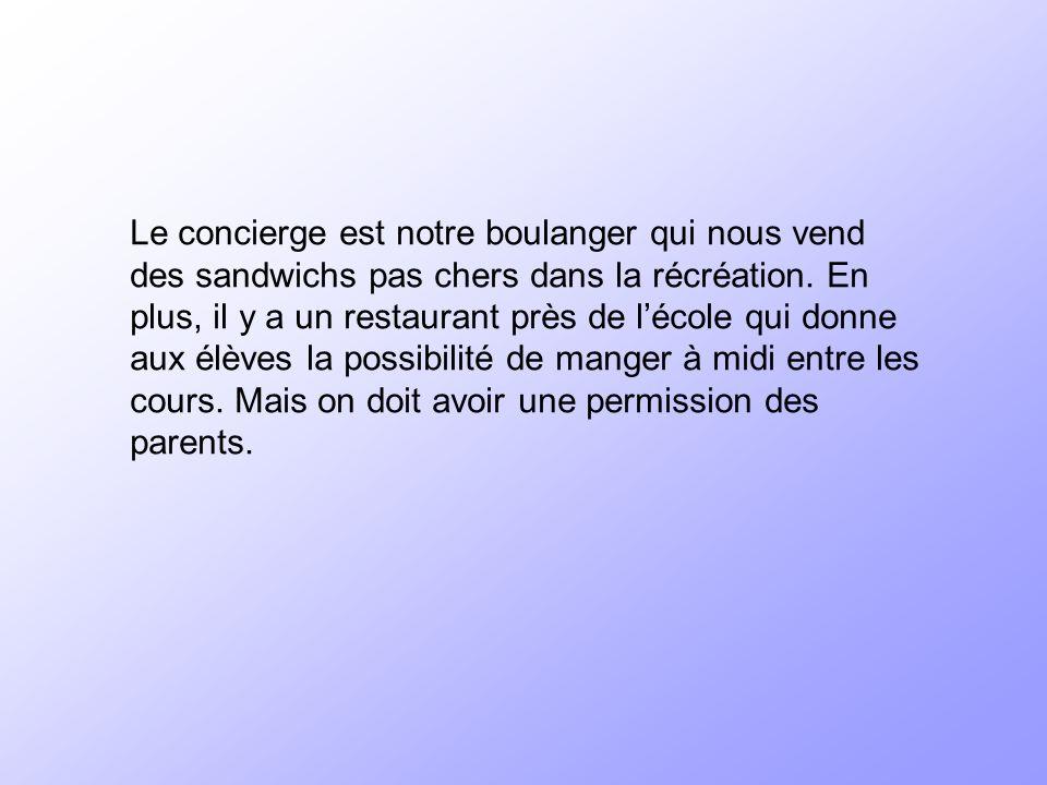 Le concierge est notre boulanger qui nous vend des sandwichs pas chers dans la récréation.