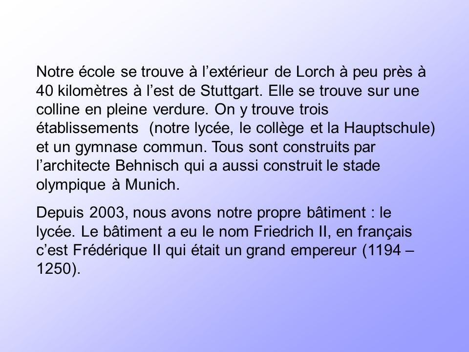 Notre école se trouve à lextérieur de Lorch à peu près à 40 kilomètres à lest de Stuttgart.