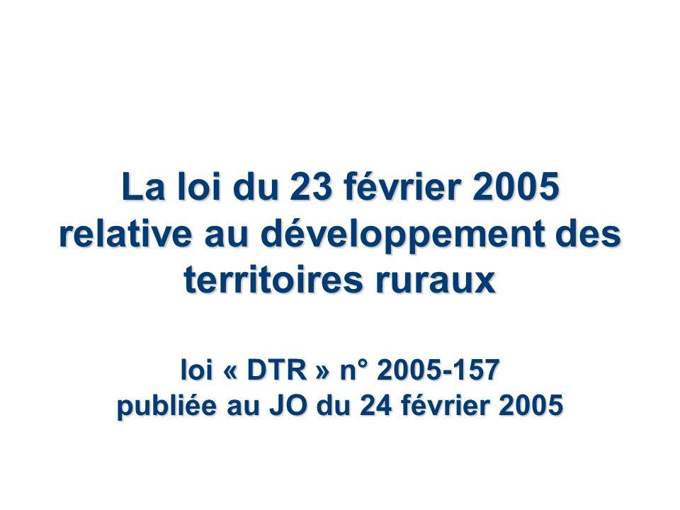 La loi du 23 février 2005 relative au développement des territoires ruraux loi « DTR » n° 2005-157 publiée au JO du 24 février 2005