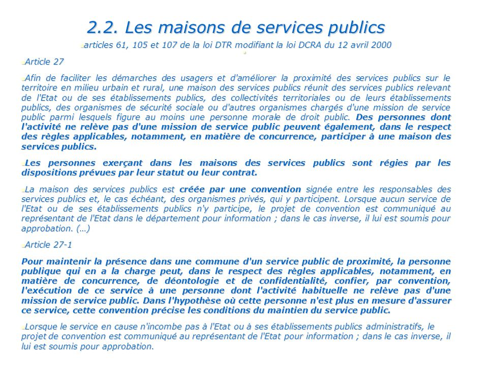 . 2.2. Les maisons de services publics articles 61, 105 et 107 de la loi DTR modifiant la loi DCRA du 12 avril 2000 articles 61, 105 et 107 de la loi