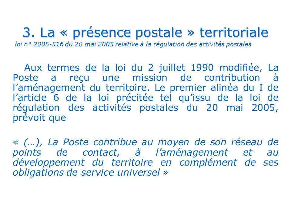 . 3. La « présence postale » territoriale loi n° 2005-516 du 20 mai 2005 relative à la régulation des activités postales loi n° 2005-516 du 20 mai 200