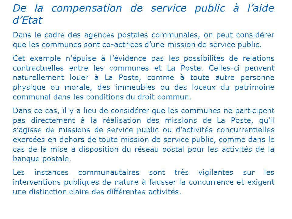 De la compensation de service public à laide dEtat Dans le cadre des agences postales communales, on peut considérer que les communes sont co-actrices dune mission de service public.