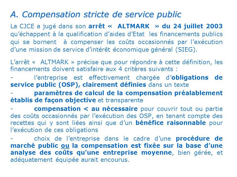 . A. Compensation stricte de service public La CJCE a jugé dans son arrêt « ALTMARK » du 24 juillet 2003 quéchappent à la qualification daides dEtat l