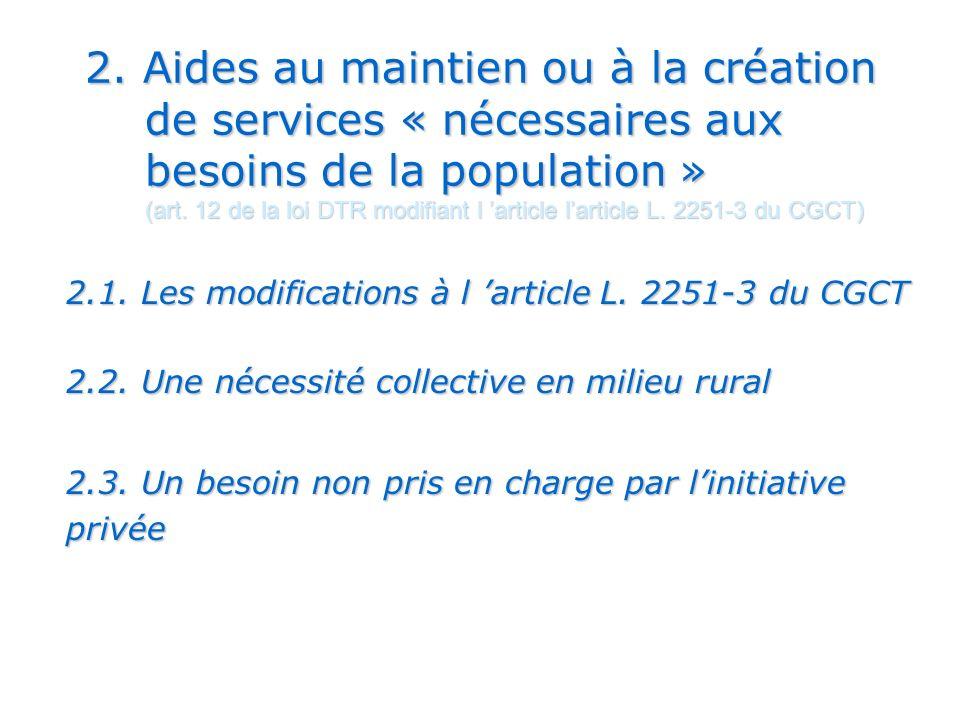 2. Aides au maintien ou à la création de services « nécessaires aux besoins de la population » (art. 12 de la loi DTR modifiant l article larticle L.