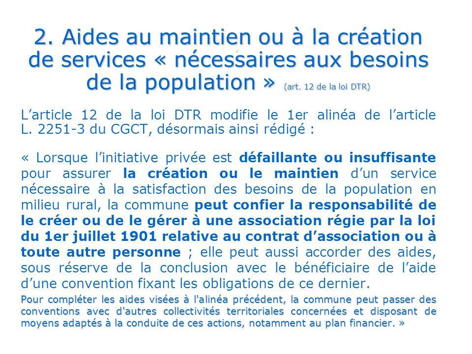 . 2. Aides au maintien ou à la création de services « nécessaires aux besoins de la population » (art. 12 de la loi DTR) Larticle 12 de la loi DTR mod