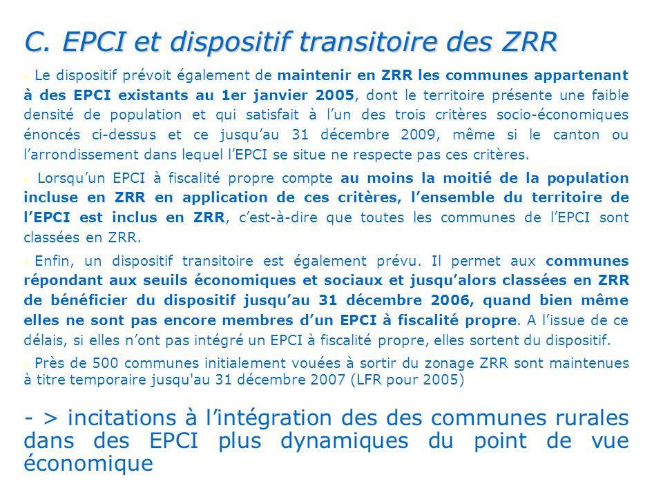 . C. EPCI et dispositif transitoire des ZRR Le dispositif prévoit également de maintenir en ZRR les communes appartenant à des EPCI existants au 1er j