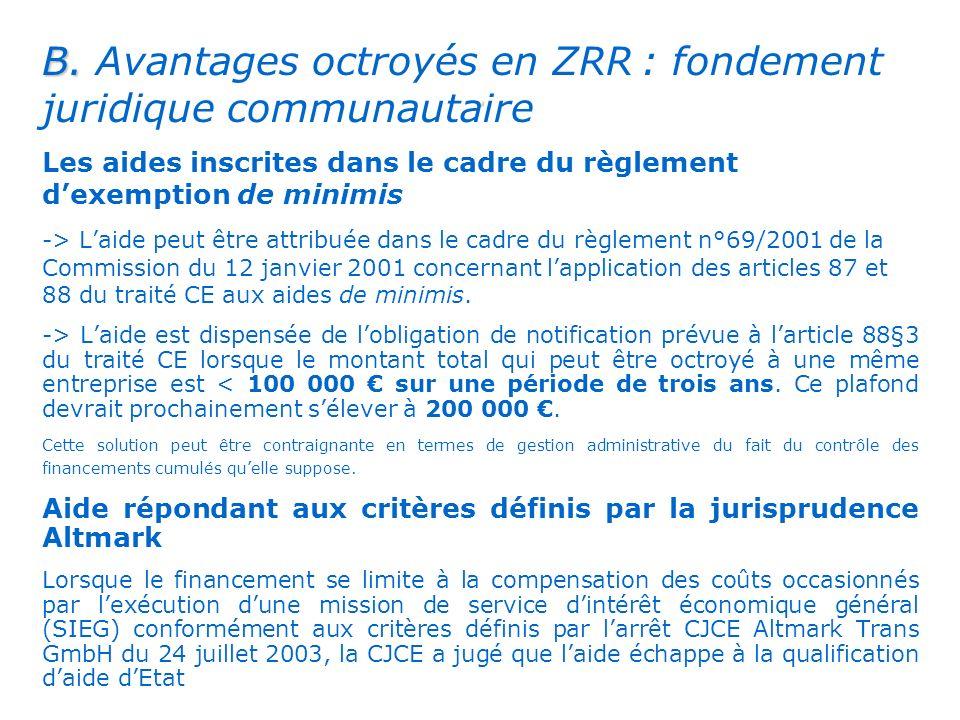 . B. B. Avantages octroyés en ZRR : fondement juridique communautaire Les aides inscrites dans le cadre du règlement dexemption de minimis -> Laide pe