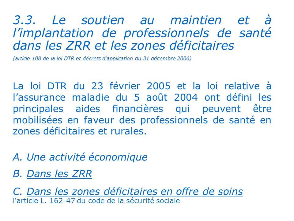 . 3.3. Le soutien au maintien et à limplantation de professionnels de santé dans les ZRR et les zones déficitaires (article 108 de la loi DTR et décre
